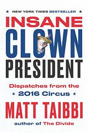 INSANE CLOWN PRESIDENT by Matt Taibbi