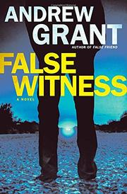 FALSE WITNESS by Andrew Grant