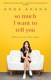 SO MUCH I WANT TO TELL YOU by Anna  Akana