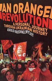 AN ORANGE REVOLUTION by Askold Krushelnycky