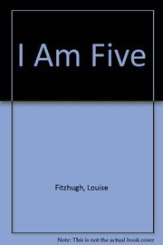 I AM FIVE by Louise Fitzhugh