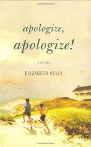 APOLOGIZE, APOLOGIZE! by Elizabeth Kelly