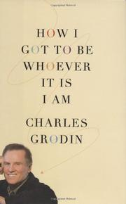 HOW I GOT TO BE WHOEVER IT IS I AM by Charles Grodin
