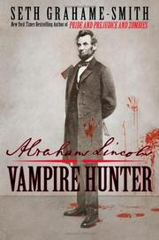 ABRAHAM LINCOLN: VAMPIRE HUNTER by Seth Grahame-Smith