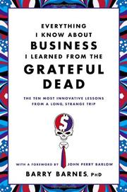 EVERYTHING I KNOW ABOUT BUSINESS I LEARNED FROM THE GRATEFUL DEAD by Barry Barnes