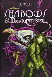 SHADOWS OF THE DARK CRYSTAL by J.M. Lee