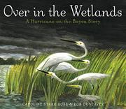 OVER IN THE WETLANDS by Caroline Starr Rose