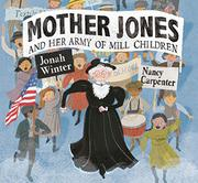 MOTHER JONES AND HER ARMY OF MILL CHILDREN by Jonah Winter