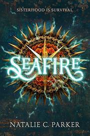 SEAFIRE by Natalie C  Parker | Kirkus Reviews