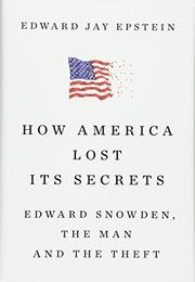 HOW AMERICA LOST ITS SECRETS by Edward Jay Epstein
