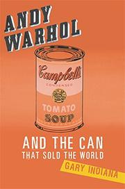 ANDY WARHOL AND THE CAN THAT SOLD THE WORLD by Gary Indiana