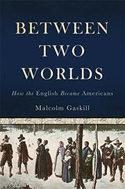 BETWEEN TWO WORLDS by Malcolm Gaskill