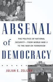 ARSENAL OF DEMOCRACY by Julian E. Zelizer