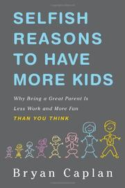 SELFISH REASONS TO HAVE MORE KIDS by Bryan Caplan