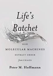 LIFE'S RATCHET by Peter M. Hoffmann
