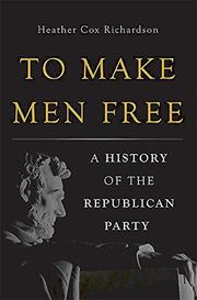 TO MAKE MEN FREE by Heather Cox Richardson