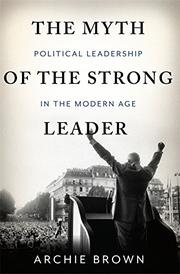 THE MYTH OF THE STRONG LEADER by Archie Brown