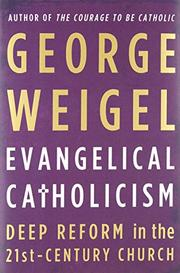 EVANGELICAL CATHOLICISM by George Weigel