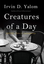 CREATURES OF A DAY by Irvin D. Yalom