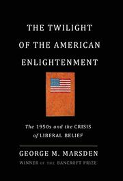THE TWILIGHT OF THE AMERICAN ENLIGHTENMENT by George M. Marsden
