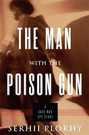 THE MAN WITH THE POISON GUN by Serhii Plokhy