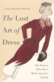 THE LOST ART OF DRESS by Linda Przybyszewski