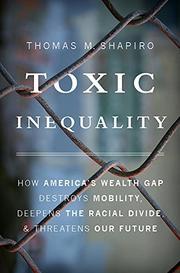 TOXIC INEQUALITY by Thomas M. Shapiro