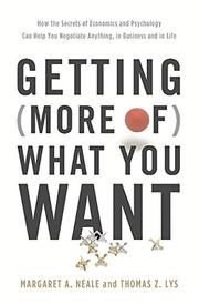GETTING (MORE OF) WHAT YOU WANT by Margaret A. Neale