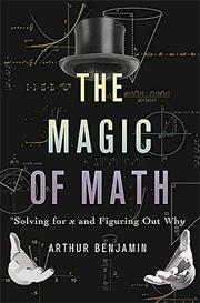 THE MAGIC OF MATH by Arthur Benjamin
