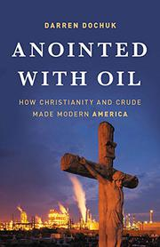 ANOINTED WITH OIL by Darren Dochuk