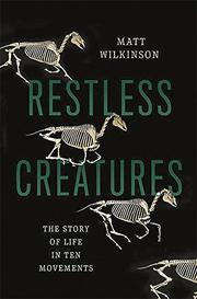 RESTLESS CREATURES by Matt Wilkinson