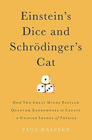 EINSTEIN'S DICE AND SCHRÖDINGER'S CAT by Paul Halpern