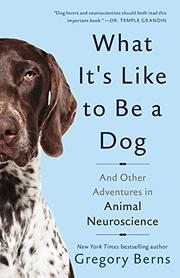 WHAT IT'S LIKE TO BE A DOG by Gregory Berns