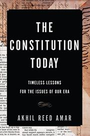 THE CONSTITUTION TODAY by Akhil Reed Amar