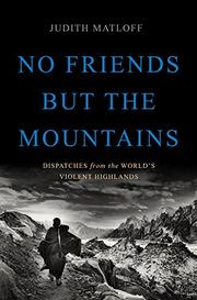NO FRIENDS BUT THE MOUNTAINS by Judith Matloff