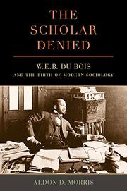 THE SCHOLAR DENIED by Aldon D. Morris