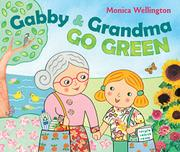 GABBY AND GRANDMA GO GREEN by Monica Wellington