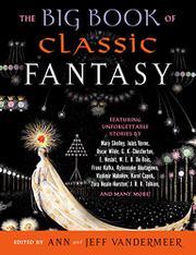 THE BIG BOOK OF CLASSIC FANTASY by Ann VanderMeer