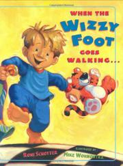 WHEN THE WIZZY FOOT GOES WALKING... by Roni Schotter