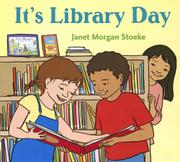 IT'S LIBRARY DAY by Janet Morgan Stoeke