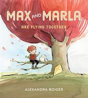 MAX AND MARLA ARE FLYING TOGETHER by Alexandra Boiger