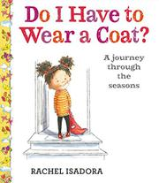 DO I HAVE TO WEAR A COAT? by Rachel Isadora