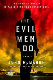 THE EVIL MEN DO by John McMahon