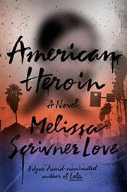 AMERICAN HEROIN by Melissa Scrivner Love