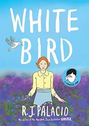 WHITE BIRD by R.J.  Palacio