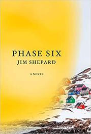PHASE SIX by Jim Shepard