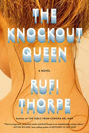 THE KNOCKOUT QUEEN by Rufi Thorpe