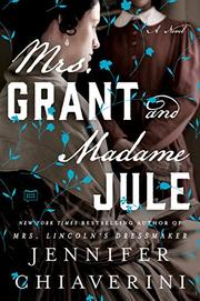 MRS. GRANT AND MADAME JULE by Jennifer Chiaverini