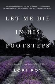 LET ME DIE IN HIS FOOTSTEPS by Lori Roy