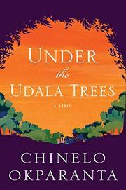 UNDER THE UDALA TREES by Chinelo Okparanta